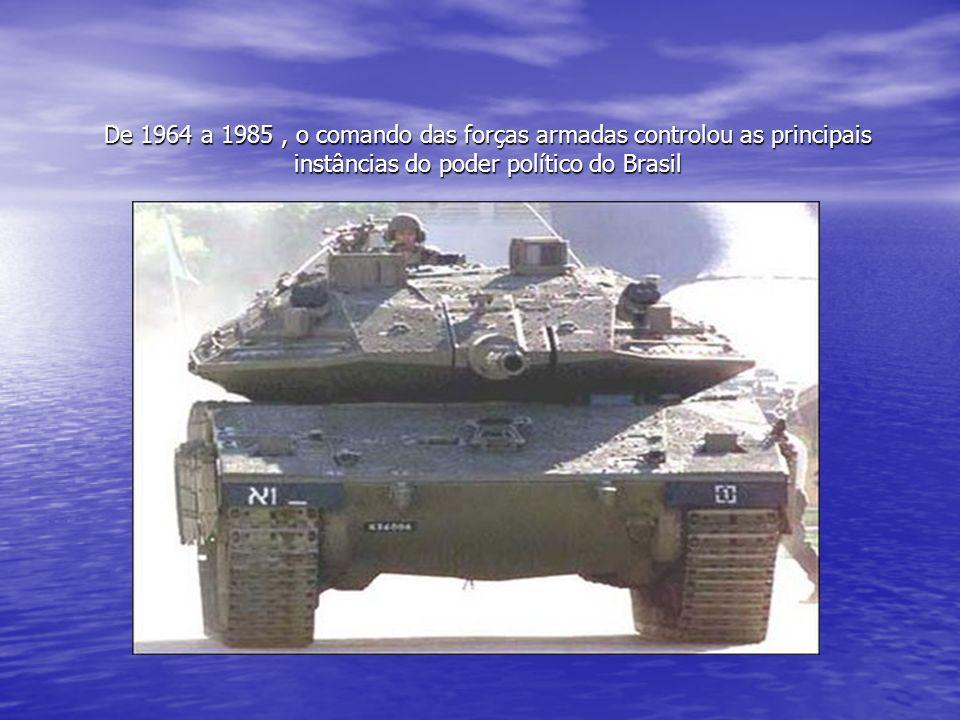 De 1964 a 1985 , o comando das forças armadas controlou as principais instâncias do poder político do Brasil