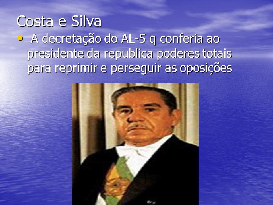 Costa e Silva A decretação do AL-5 q conferia ao presidente da republica poderes totais para reprimir e perseguir as oposições.