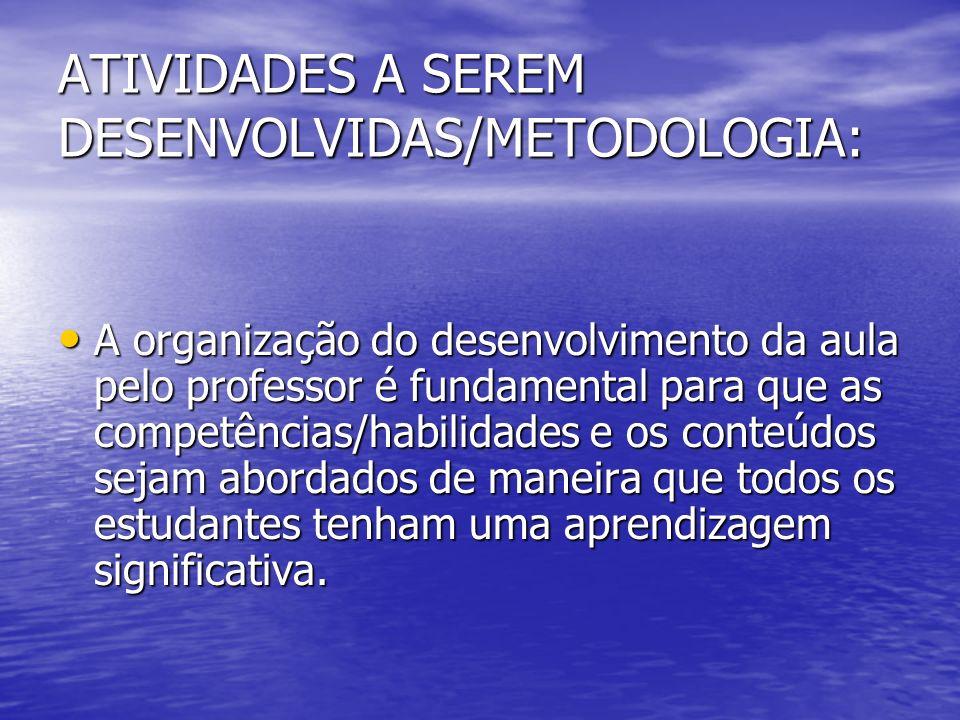 ATIVIDADES A SEREM DESENVOLVIDAS/METODOLOGIA: