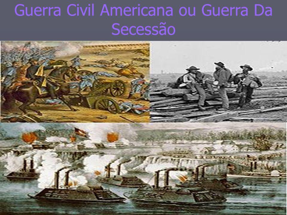 Guerra Civil Americana ou Guerra Da Secessão