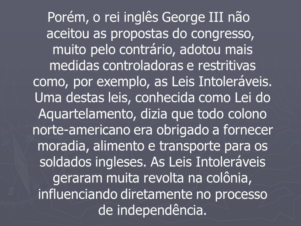 Porém, o rei inglês George III não aceitou as propostas do congresso,