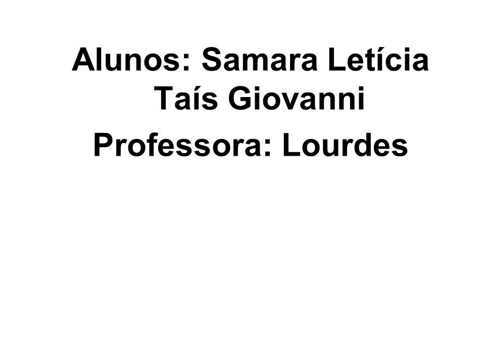 Alunos: Samara Letícia Taís Giovanni