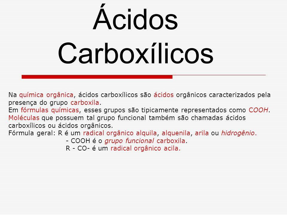 Ácidos Carboxílicos Na química orgânica, ácidos carboxílicos são ácidos orgânicos caracterizados pela presença do grupo carboxila.