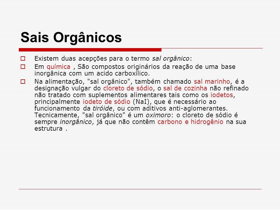 Sais Orgânicos Existem duas acepções para o termo sal orgânico: