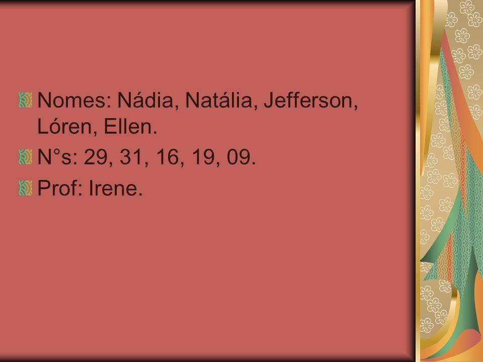 Nomes: Nádia, Natália, Jefferson, Lóren, Ellen.