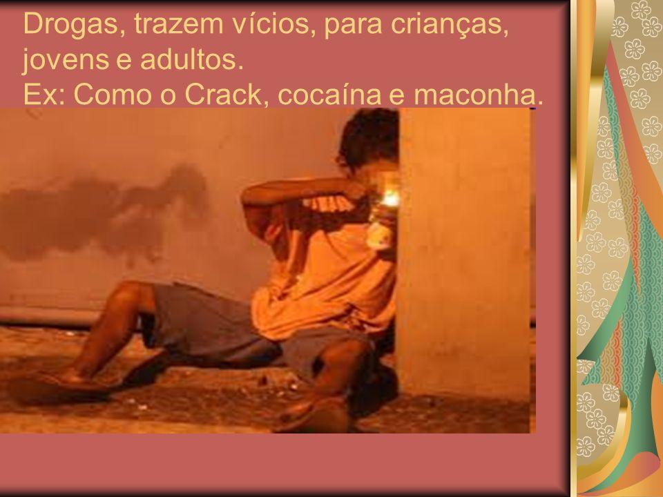 Drogas, trazem vícios, para crianças, jovens e adultos
