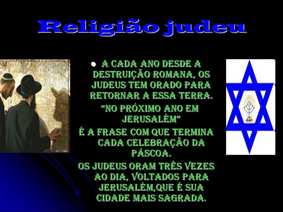 Religião judeu A cada ano desde a destruição romana, os judeus tem orado para retornar a essa terra.
