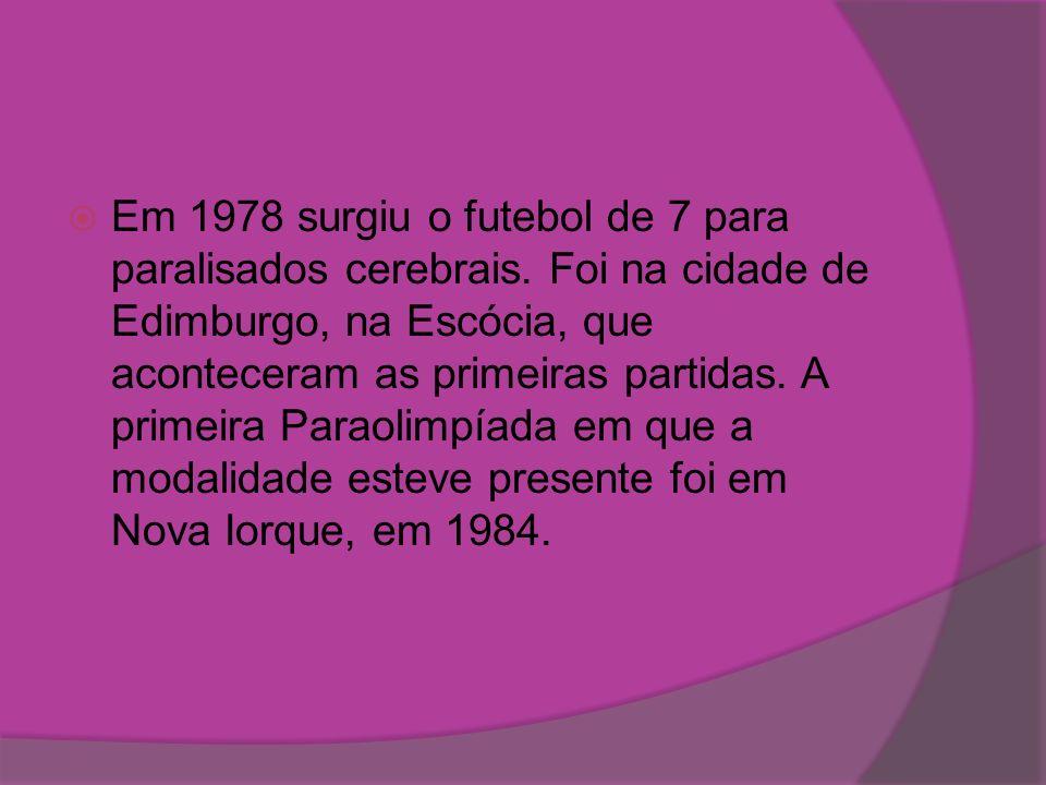 Em 1978 surgiu o futebol de 7 para paralisados cerebrais