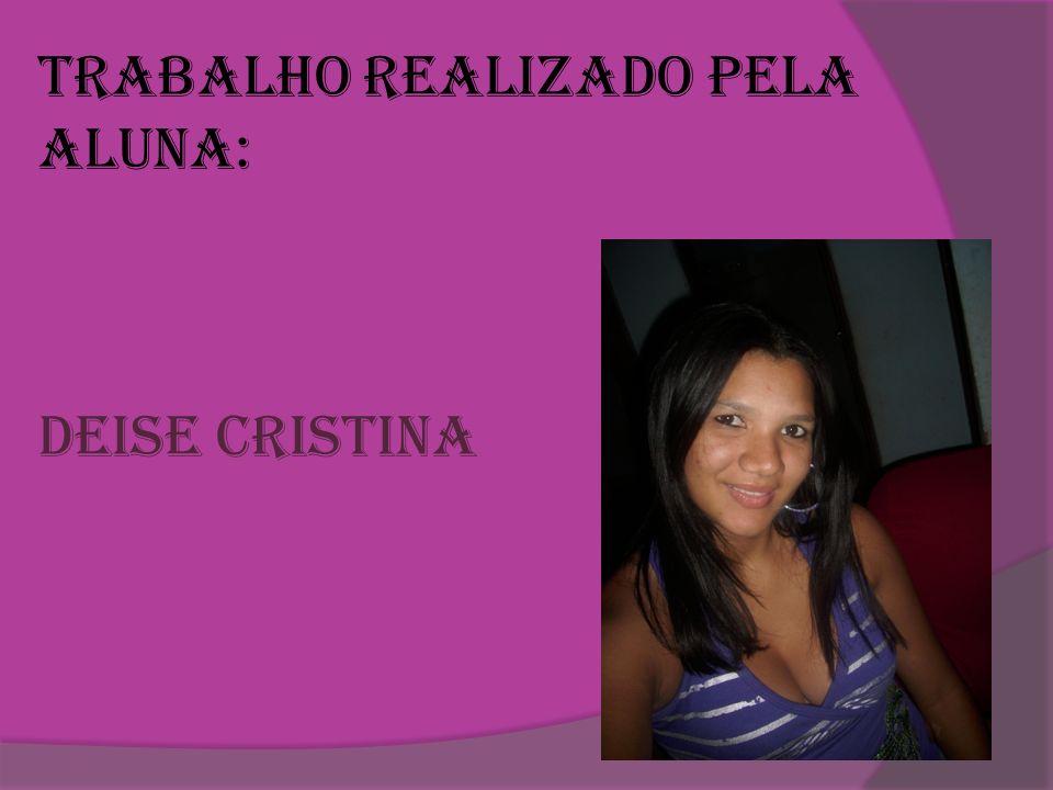 Trabalho Realizado Pela Aluna: Deise Cristina