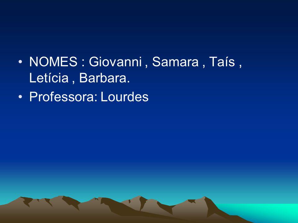 NOMES : Giovanni , Samara , Taís , Letícia , Barbara.