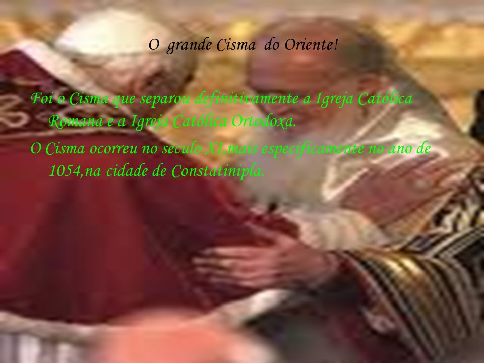 O grande Cisma do Oriente!