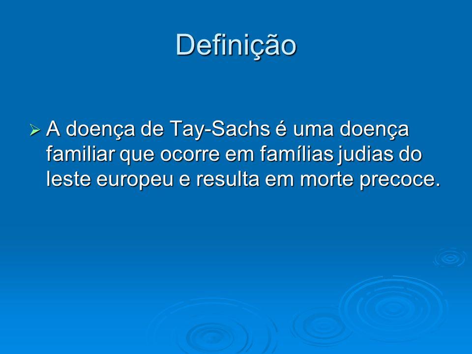 DefiniçãoA doença de Tay-Sachs é uma doença familiar que ocorre em famílias judias do leste europeu e resulta em morte precoce.