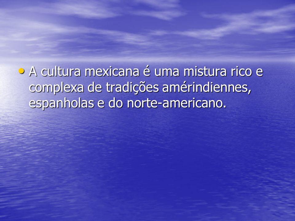 A cultura mexicana é uma mistura rico e complexa de tradições amérindiennes, espanholas e do norte-americano.
