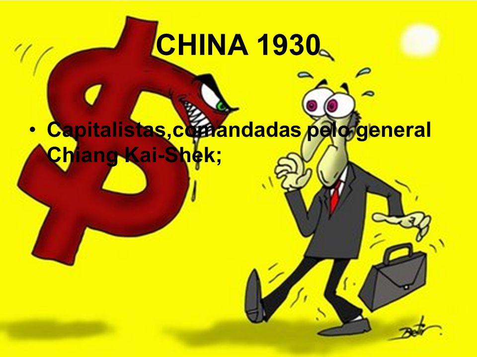CHINA 1930 Capitalistas,comandadas pelo general Chiang Kai-Shek;
