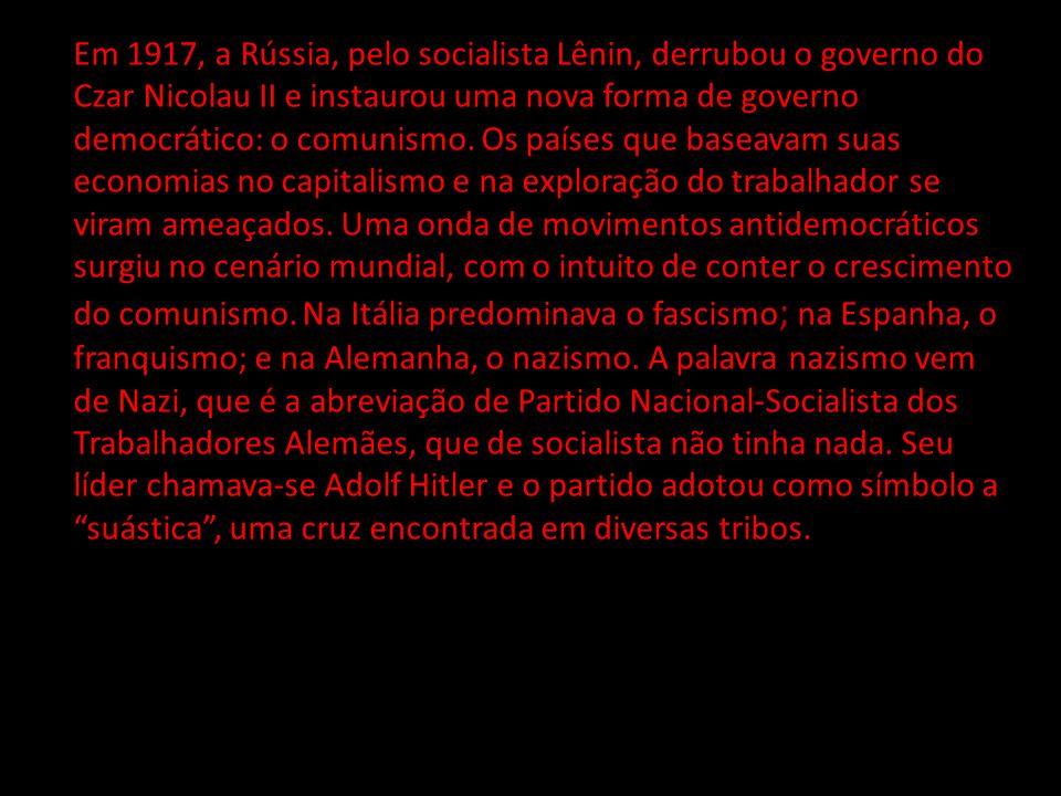 Em 1917, a Rússia, pelo socialista Lênin, derrubou o governo do Czar Nicolau II e instaurou uma nova forma de governo democrático: o comunismo.