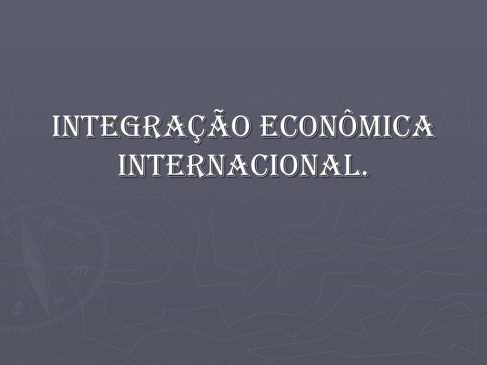 Integração econômica internacional.