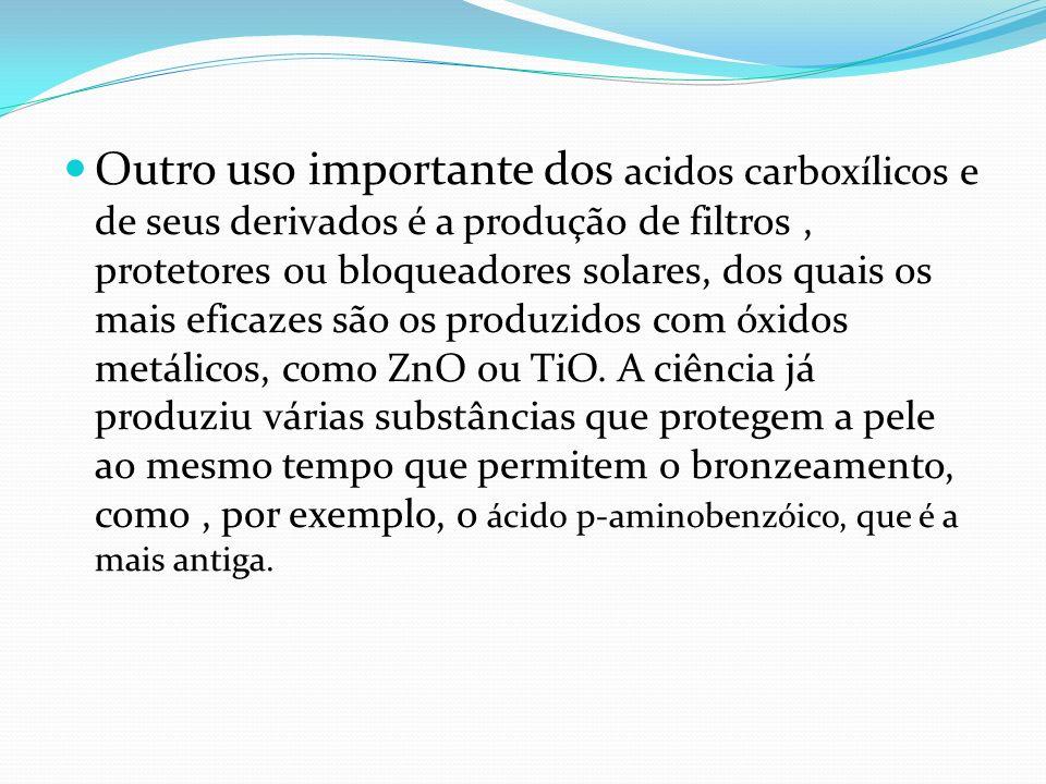 Outro uso importante dos acidos carboxílicos e de seus derivados é a produção de filtros , protetores ou bloqueadores solares, dos quais os mais eficazes são os produzidos com óxidos metálicos, como ZnO ou TiO.