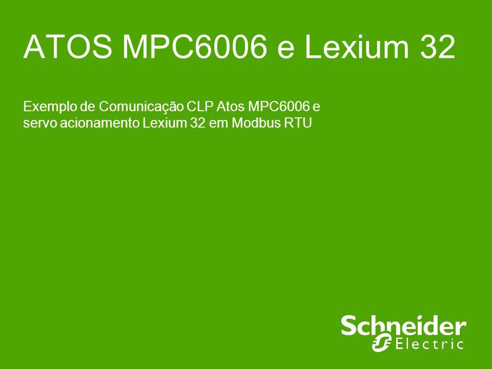 ATOS MPC6006 e Lexium 32 Exemplo de Comunicação CLP Atos MPC6006 e servo acionamento Lexium 32 em Modbus RTU.