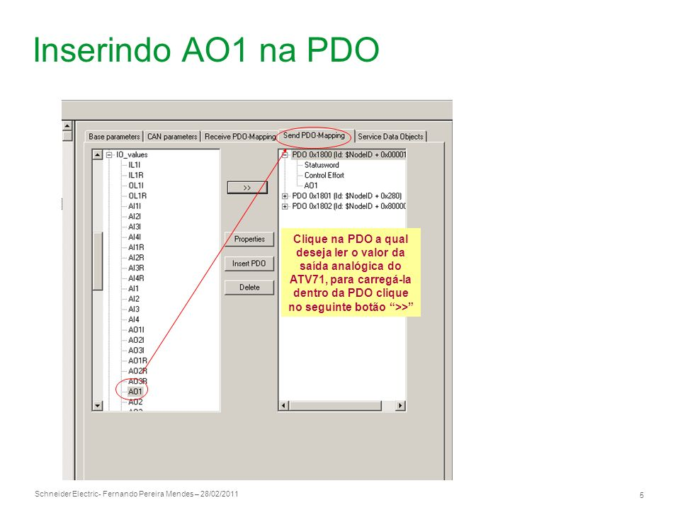 Inserindo AO1 na PDO Clique na PDO a qual deseja ler o valor da saída analógica do ATV71, para carregá-la dentro da PDO clique no seguinte botão >>