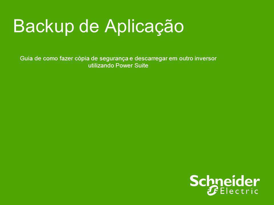 Backup de Aplicação Guia de como fazer cópia de segurança e descarregar em outro inversor utilizando Power Suite.