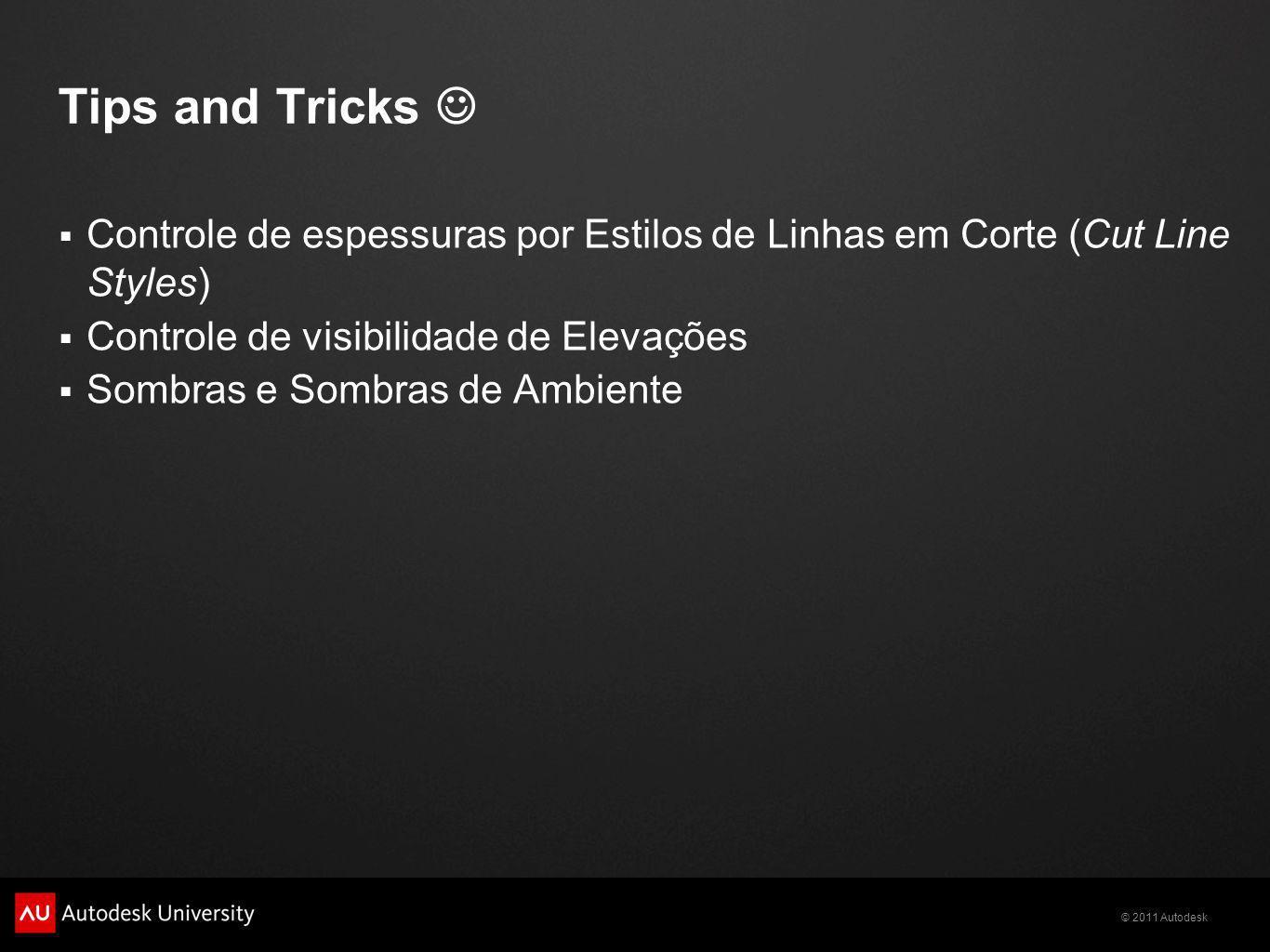 Tips and Tricks Controle de espessuras por Estilos de Linhas em Corte (Cut Line Styles) Controle de visibilidade de Elevações.