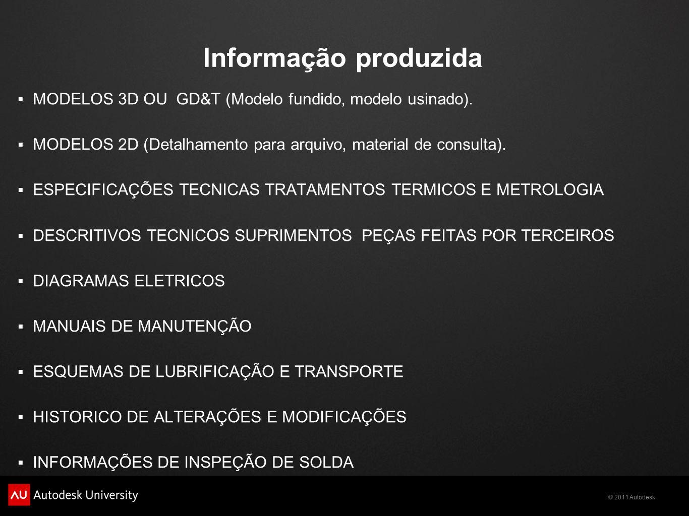 Informação produzidaMODELOS 3D OU GD&T (Modelo fundido, modelo usinado). MODELOS 2D (Detalhamento para arquivo, material de consulta).