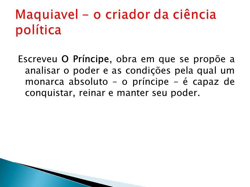 Maquiavel - o criador da ciência política