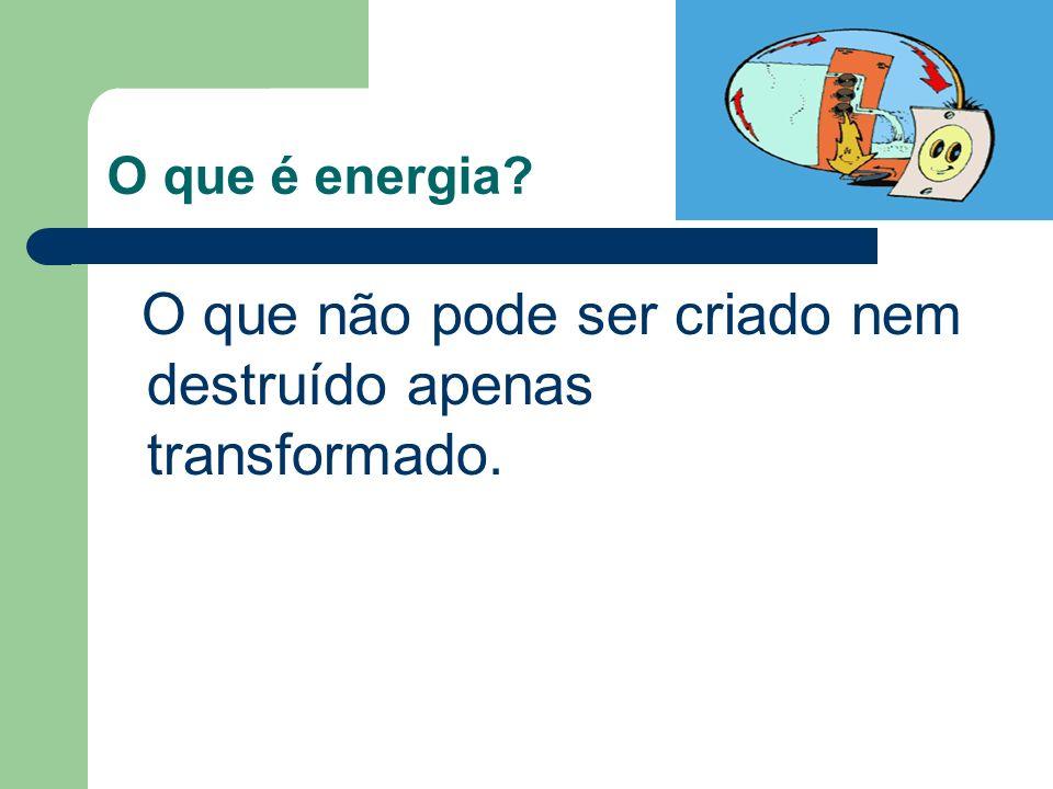 O que é energia O que não pode ser criado nem destruído apenas transformado.