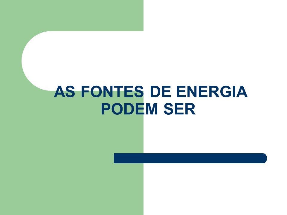 AS FONTES DE ENERGIA PODEM SER