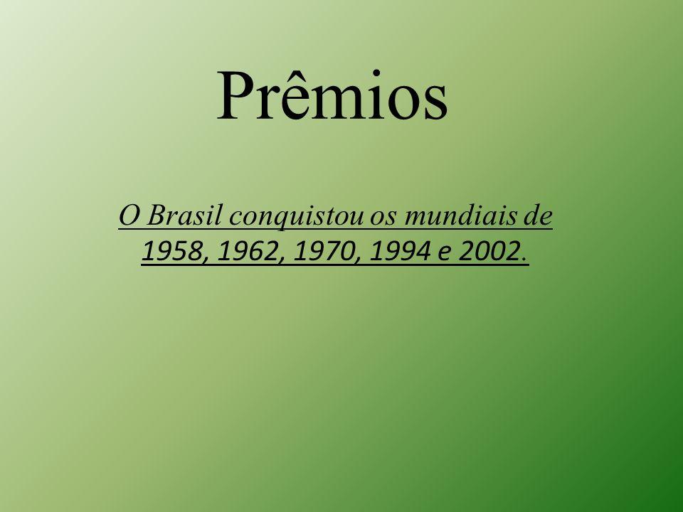 O Brasil conquistou os mundiais de 1958, 1962, 1970, 1994 e 2002.