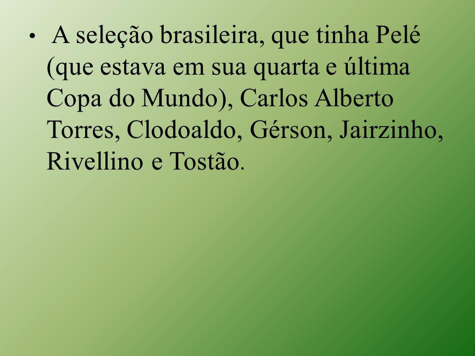 A seleção brasileira, que tinha Pelé (que estava em sua quarta e última Copa do Mundo), Carlos Alberto Torres, Clodoaldo, Gérson, Jairzinho, Rivellino e Tostão.