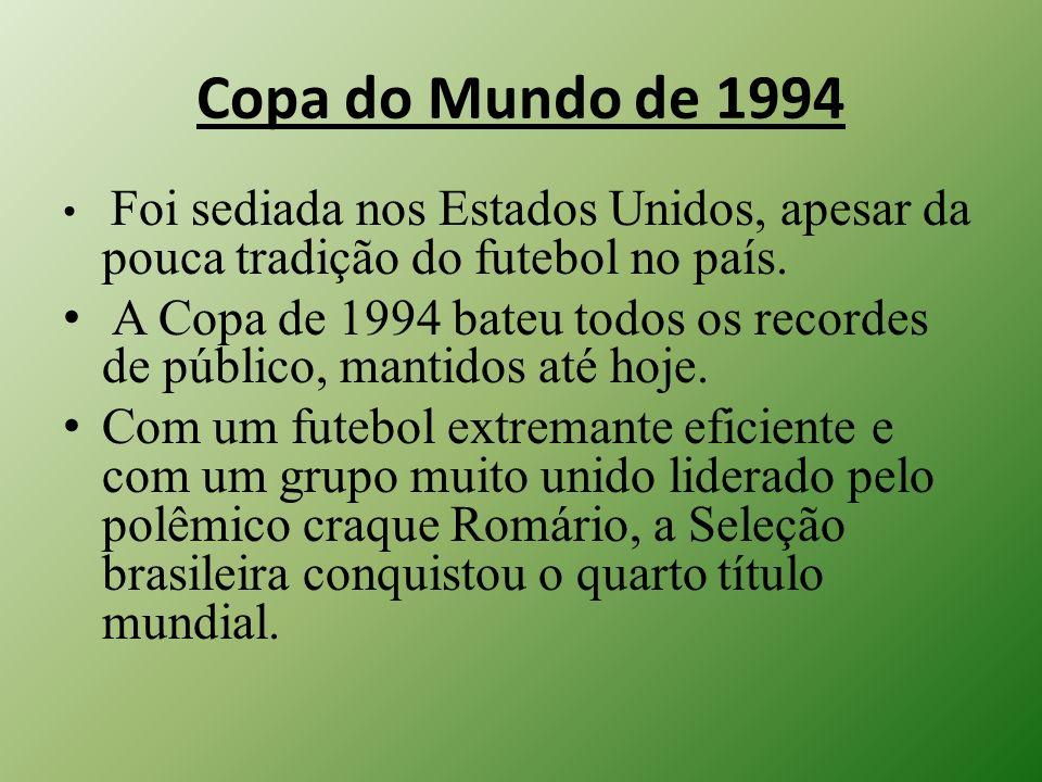 Copa do Mundo de 1994 Foi sediada nos Estados Unidos, apesar da pouca tradição do futebol no país.