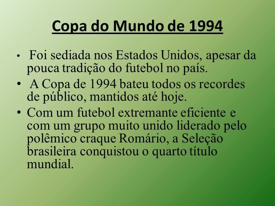 Copa do Mundo de 1994Foi sediada nos Estados Unidos, apesar da pouca tradição do futebol no país.