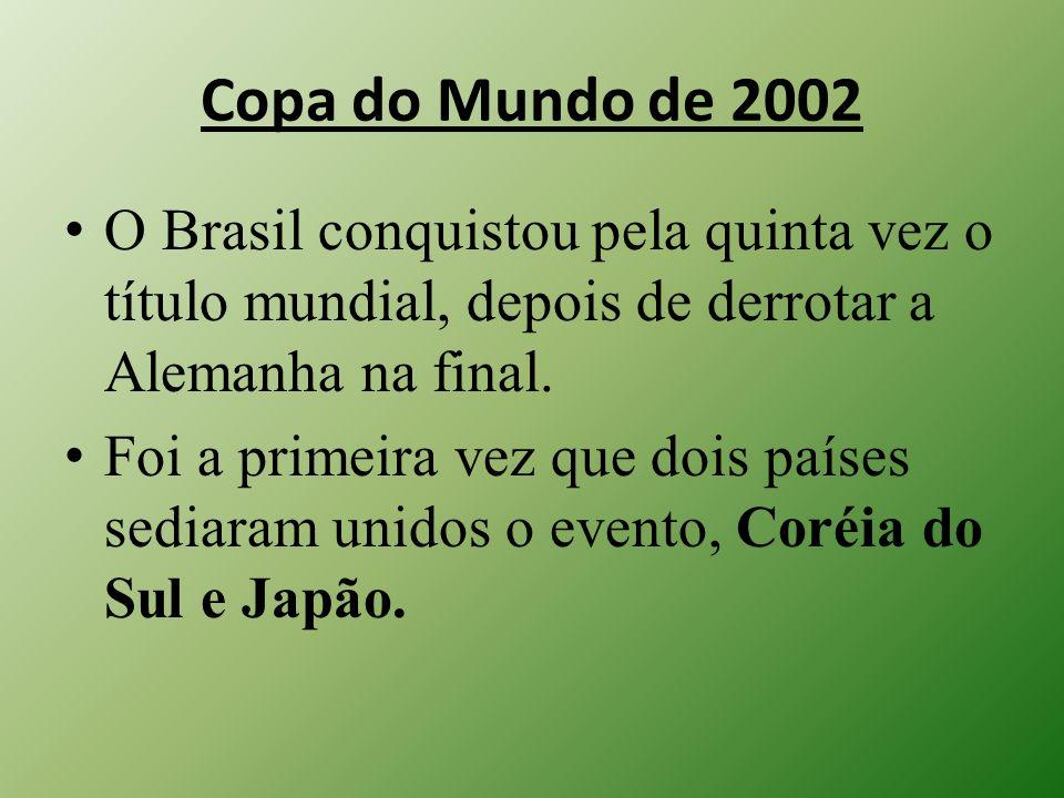 Copa do Mundo de 2002O Brasil conquistou pela quinta vez o título mundial, depois de derrotar a Alemanha na final.