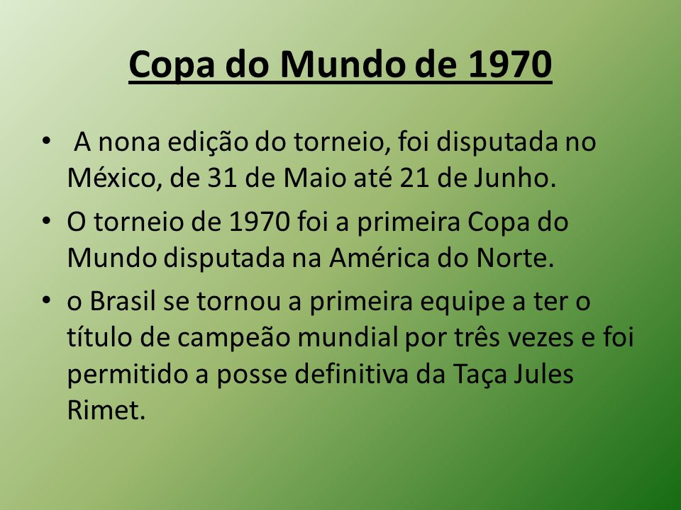 Copa do Mundo de 1970 A nona edição do torneio, foi disputada no México, de 31 de Maio até 21 de Junho.