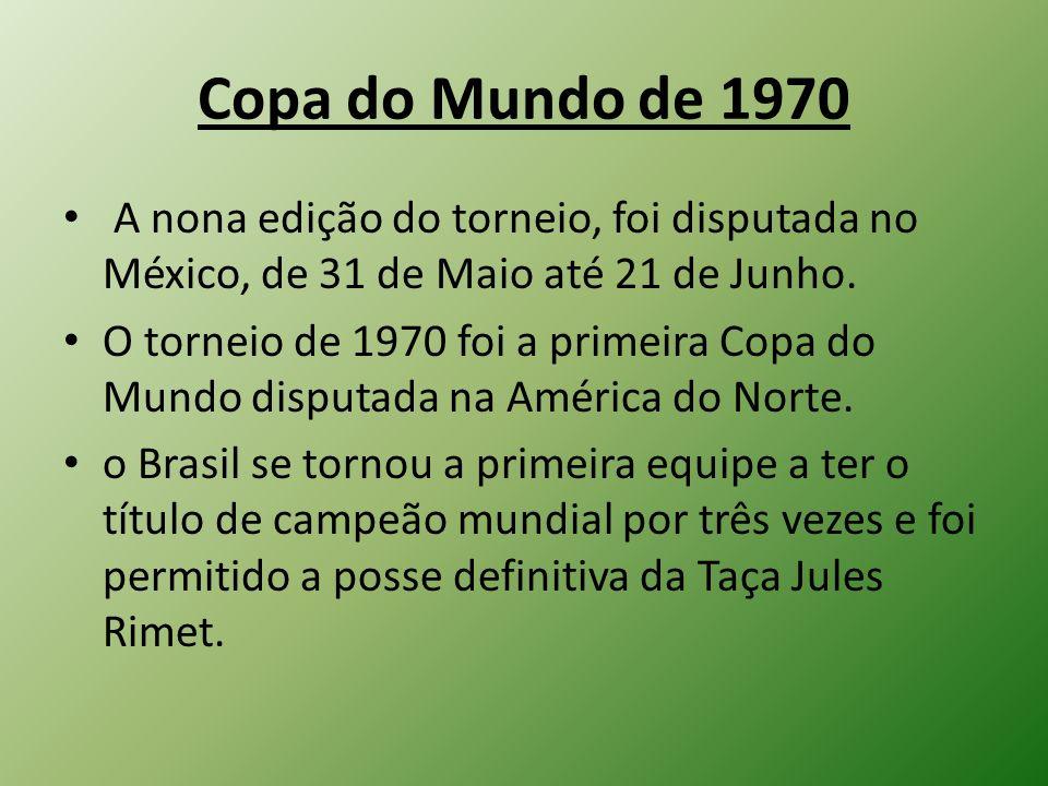 Copa do Mundo de 1970A nona edição do torneio, foi disputada no México, de 31 de Maio até 21 de Junho.