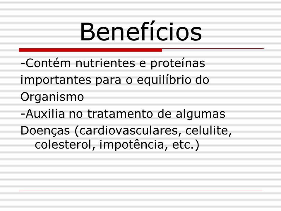 Benefícios -Contém nutrientes e proteínas