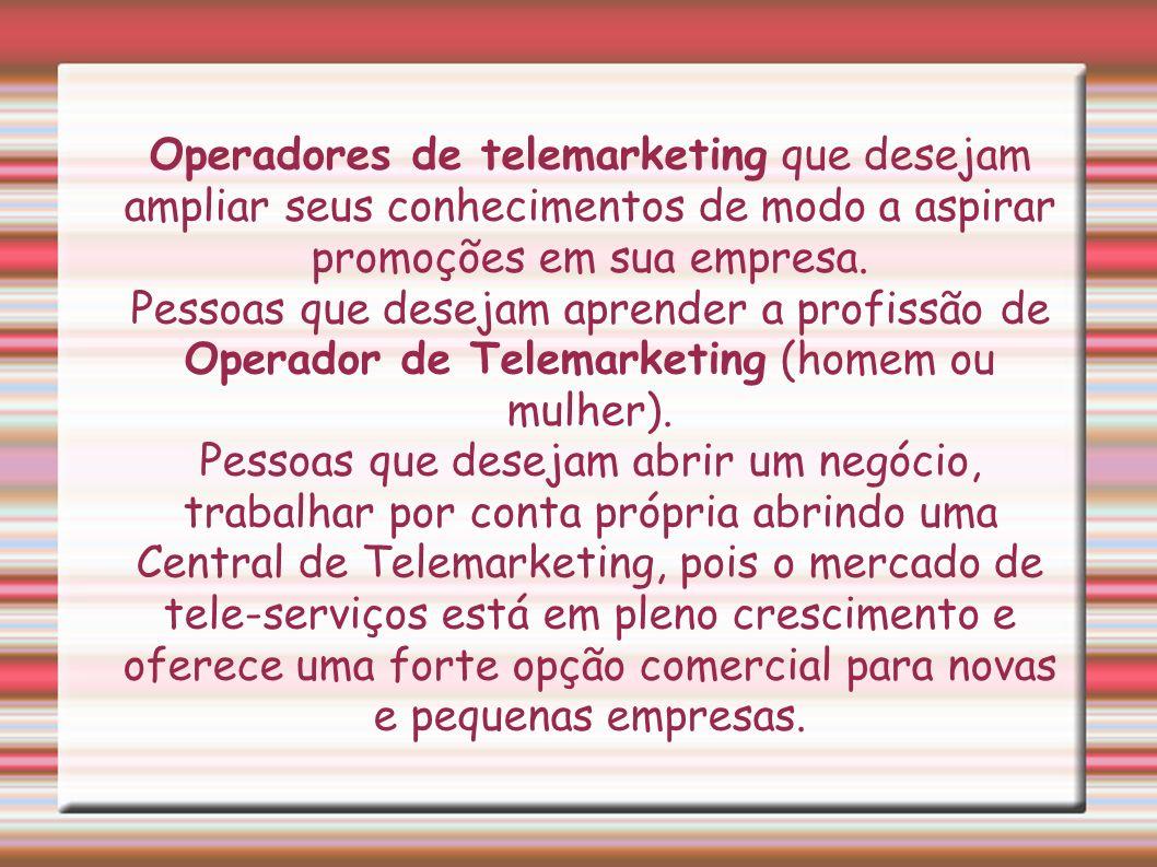 Operadores de telemarketing que desejam ampliar seus conhecimentos de modo a aspirar promoções em sua empresa.