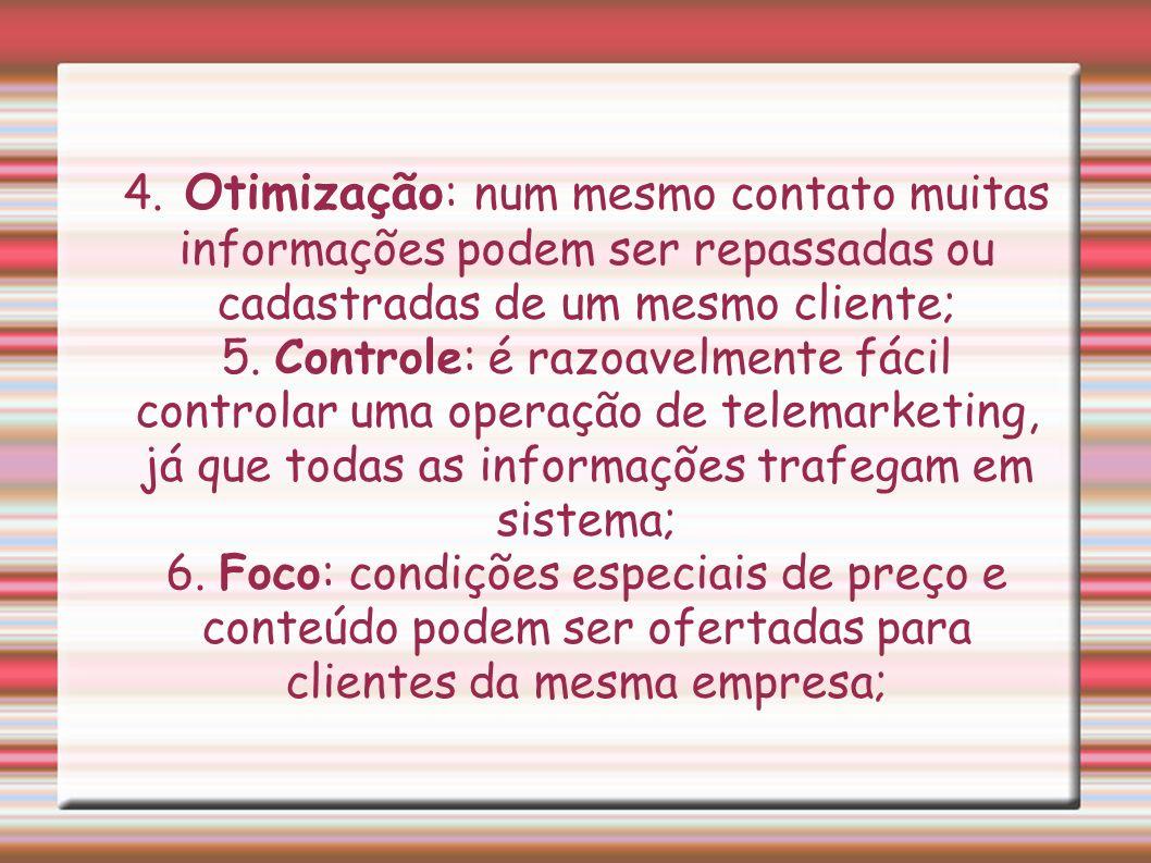 4. Otimização: num mesmo contato muitas informações podem ser repassadas ou cadastradas de um mesmo cliente;
