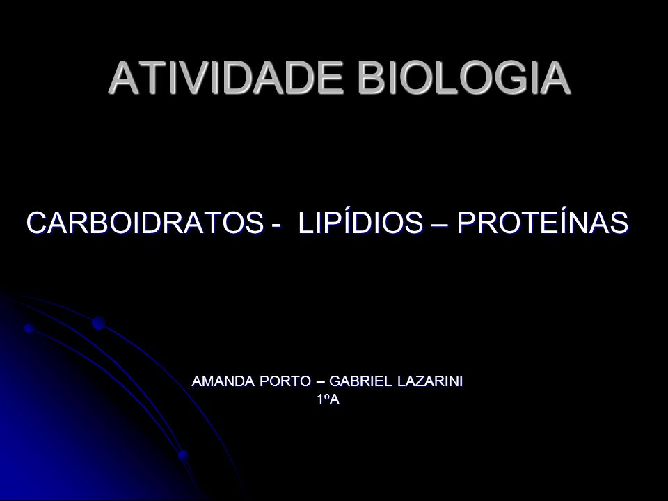 ATIVIDADE BIOLOGIA CARBOIDRATOS - LIPÍDIOS – PROTEÍNAS