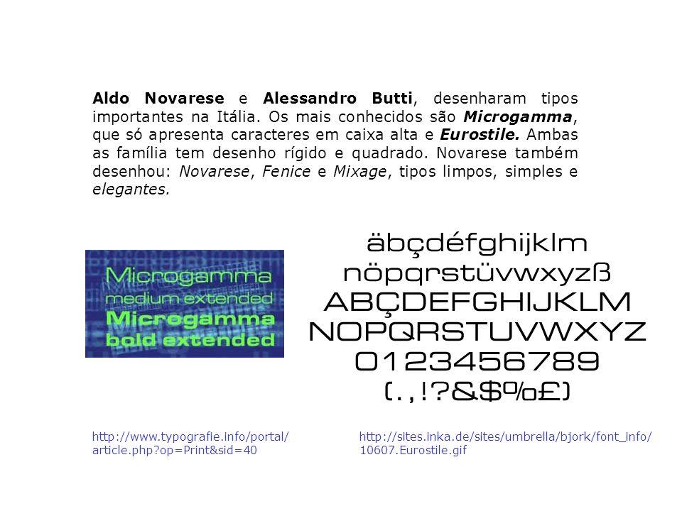 Aldo Novarese e Alessandro Butti, desenharam tipos importantes na Itália. Os mais conhecidos são Microgamma, que só apresenta caracteres em caixa alta e Eurostile. Ambas as família tem desenho rígido e quadrado. Novarese também desenhou: Novarese, Fenice e Mixage, tipos limpos, simples e elegantes.