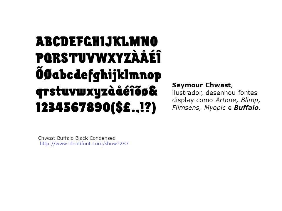 Seymour Chwast, ilustrador, desenhou fontes display como Artone, Blimp, Filmsens, Myopic e Buffalo.