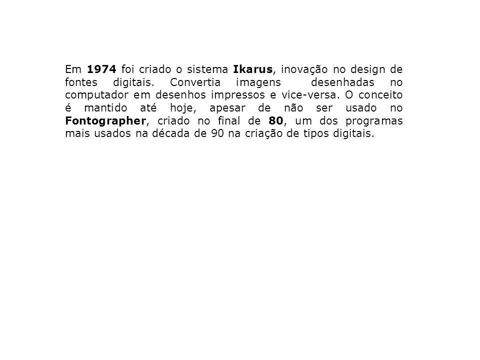 Em 1974 foi criado o sistema Ikarus, inovação no design de fontes digitais.