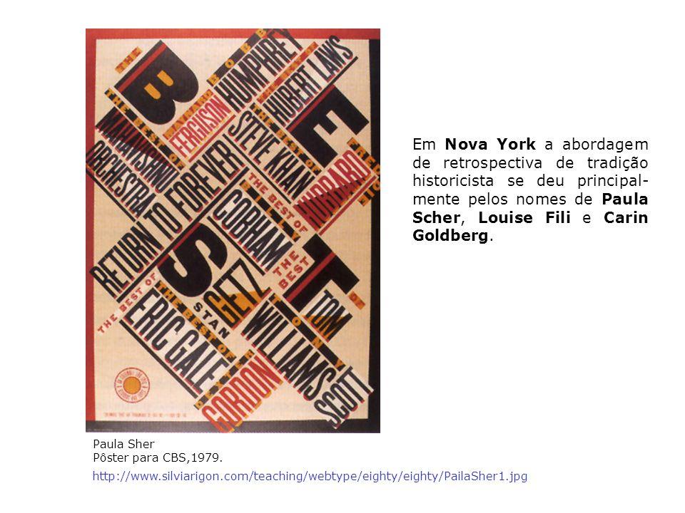 Em Nova York a abordagem de retrospectiva de tradição historicista se deu principal-mente pelos nomes de Paula Scher, Louise Fili e Carin Goldberg.