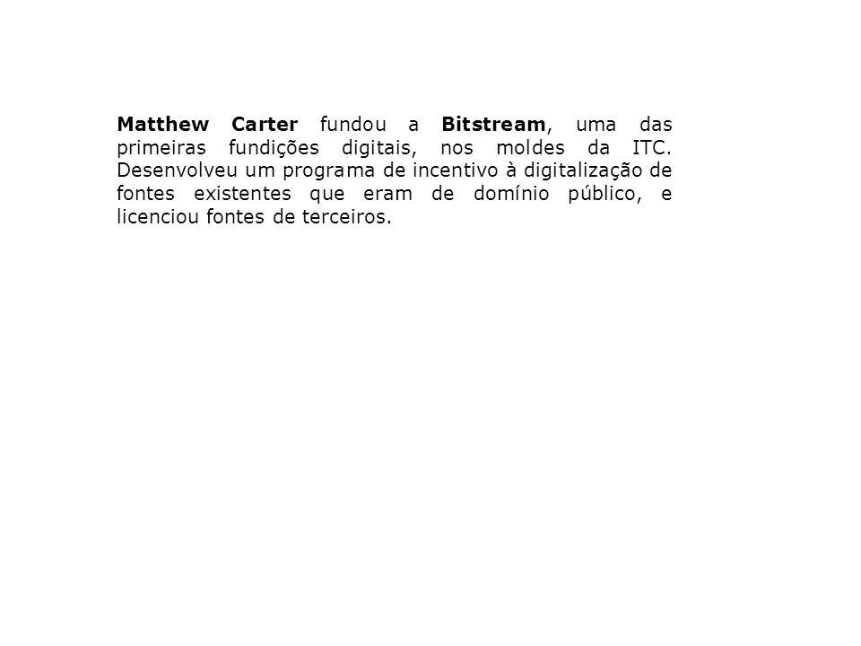 Matthew Carter fundou a Bitstream, uma das primeiras fundições digitais, nos moldes da ITC.