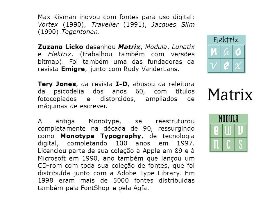 Max Kisman inovou com fontes para uso digital: Vortex (1990), Traveller (1991), Jacques Slim (1990) Tegentonen.