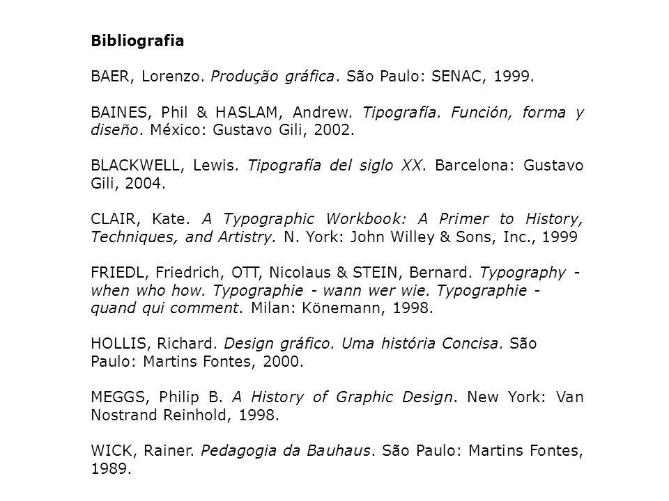 Bibliografia BAER, Lorenzo. Produção gráfica. São Paulo: SENAC, 1999.