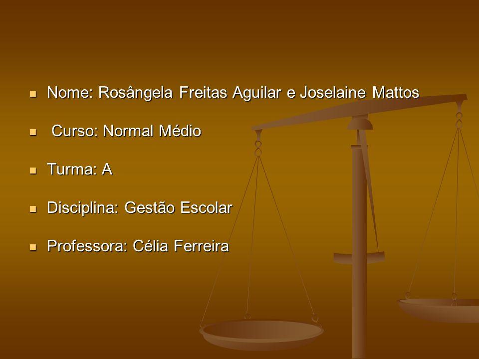 Nome: Rosângela Freitas Aguilar e Joselaine Mattos