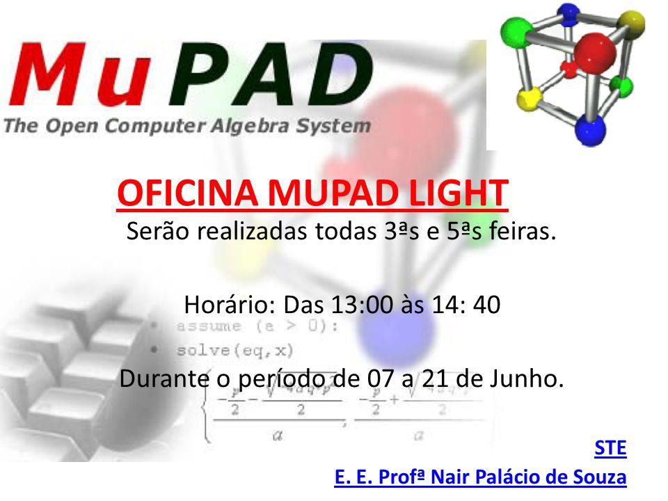 OFICINA MUPAD LIGHT Serão realizadas todas 3ªs e 5ªs feiras.