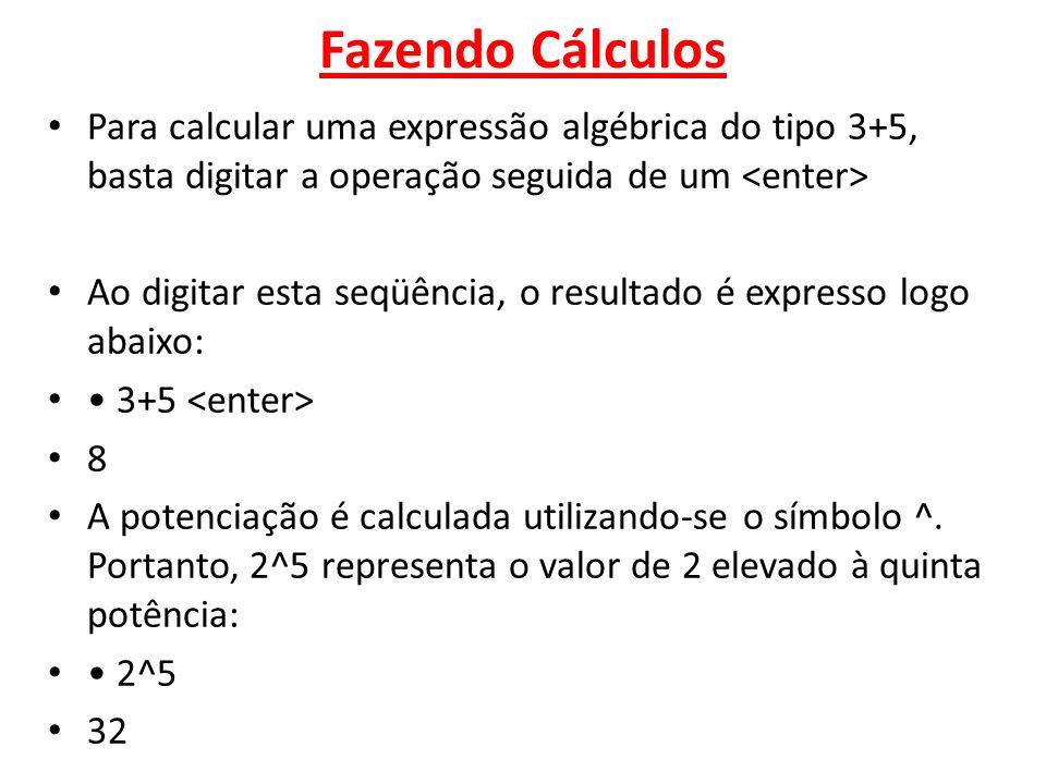 Fazendo CálculosPara calcular uma expressão algébrica do tipo 3+5, basta digitar a operação seguida de um <enter>